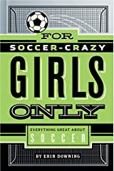 For Soccer-Crazy Girls Only: Everything Great about Soccer Hardcover