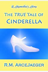 A Stepmother's Story: The TRUE Tale of Cinderella Kindle Edition