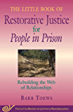 The Little Book of Restorative Justice for People in Prison: Rebuilding the Web of Relationships (Little Books of…