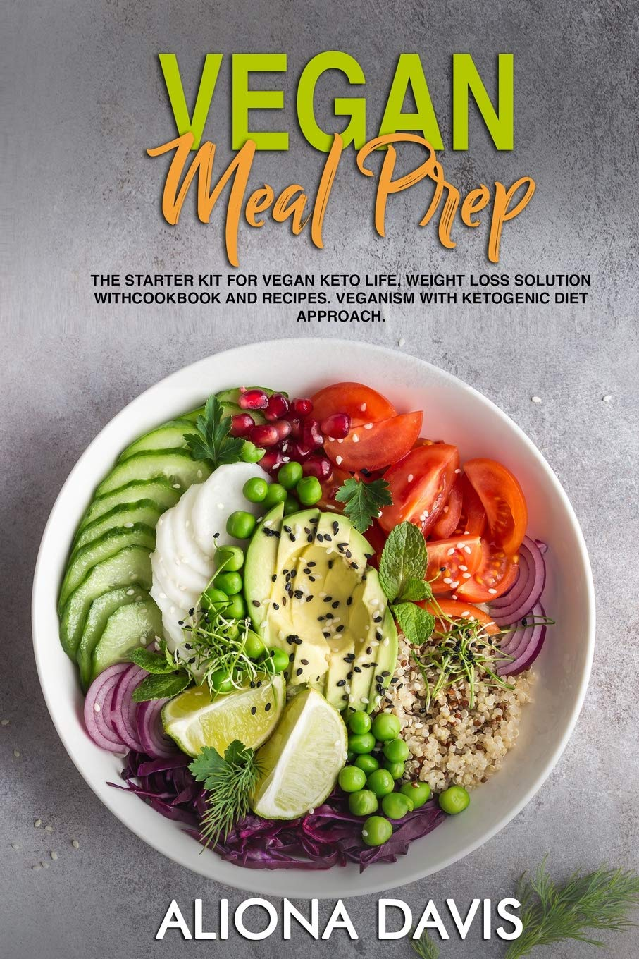 Amazon Com Vegan Meal Prep The Starter Kit For Vegan Keto Life Weight Loss Solution With Cookbook And Recipes Veganism With Ketogenic Diet Approach And Plant Based Diet With Whole Food 9781092725255 Davis