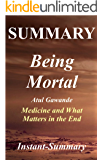 Summary - Being Mortal: By Atul Gawande -- Medicine and What Matters in the End - Chapter by Chapter Summary (Being Mortal: Chapter by Chapter Summary - Book, Paperback, Hardcover, Summary Book 1)