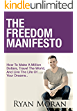 The Freedom Manifesto: How To Make A Million Dollars, Travel The World, And Live The Life Of Your Dreams