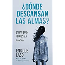 ¿Dónde descansan las almas?: Ethan Bush regresa a Kansas (Spanish Edition) Dec 05, 2016