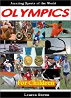 The Olympics For Children: Amazing Sports Of The