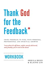 Thank God for the Feedback: Using Feedback to Fuel Your Personal, Professional and Spiritual Growth Kindle Edition