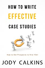 How to Write Effective Case Studies: How to Get Prospects to Hire YOU! Kindle Edition