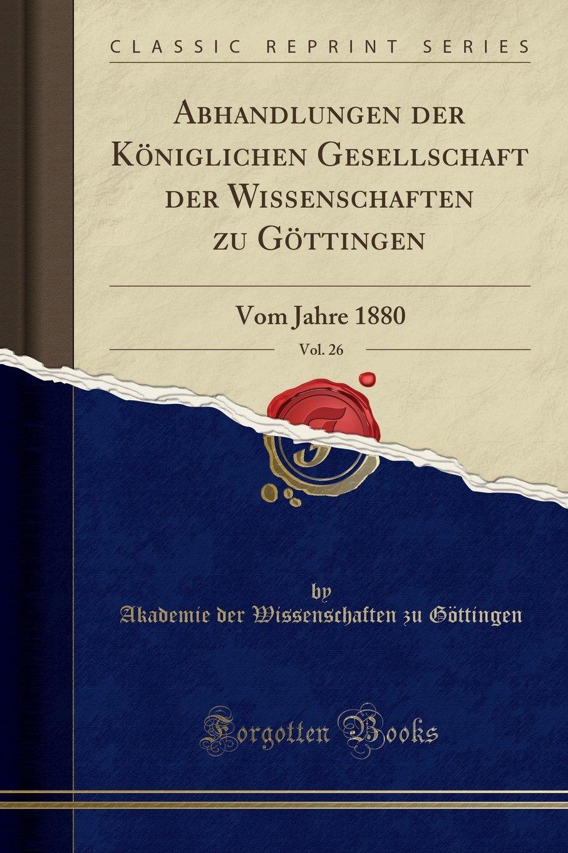 Download Abhandlungen der Königlichen Gesellschaft der Wissenschaften zu Göttingen, Vol. 26: Vom Jahre 1880 (Classic Reprint) (German Edition) pdf