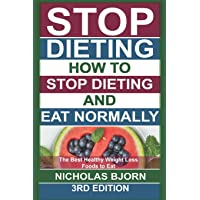 Stop Dieting: How to Stop Dieting and Eat Normally, The Best Healthy Weight Loss...