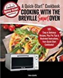 Cooking with the Breville Smart Oven, A Quick-Start Cookbook: 101 Easy & Delicious Recipes, plus Pro Tips & Illustrated…