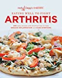 Holly Clegg's trim&TERRIFIC EATING WELL TO FIGHT ARTHRITIS: 200 easy recipes and practical tips to help REDUCE INFLAMMATION and EASE SYMPTOMS