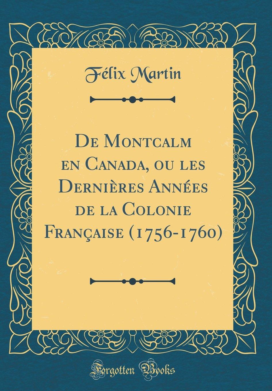 de Montcalm En Canada, Ou Les Dernières Années de la Colonie Française (1756-1760) (Classic Reprint) (French Edition) pdf epub