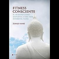 FITNESS CONSCIENTE: El budismo como respuesta a una vida deportiva plena (Spanish Edition)