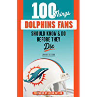 100 Things Dolphins Fans Should Know & Do Before They Die (100 Things...Fans Should Know) (English Edition)