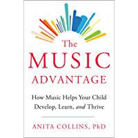 The Music Advantage: How Music Helps Your Child Develop, Learn, and Thrive book cover