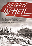 Landing in Hell: The Pyrrhic Victory of the First Marine Division on Peleliu, 1944