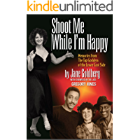 Shoot Me While I'm Happy: Memories from The Tap Goddess of the Lower East Side (foreward by Gregory Hines) book cover