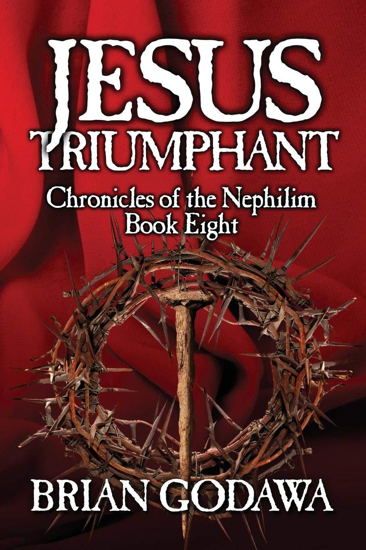 Jesus Triumphant (Chronicles of the Nephilim)