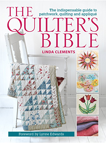 The Quilter's Bible: The indespensable guide to patchwork, quilting, and applique (English Edition)
