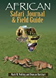 African Safari Journal and Field Guide: A Wildlife Guide, Trip Organizer, Map Directory, Safari Directory, Phrase Book, Safari Diary and Wildlife Checklist - All-in-One