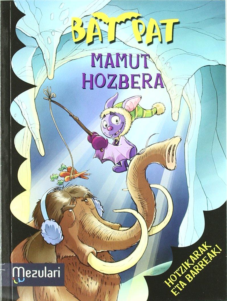 Bat Pat mamut hozbera (Euskera) Tapa blanda – 11 oct 2011 Roberto Pavanello Aitor Arana Luzuriaga Ediciones Mensajero S.A.
