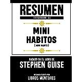 Resumen Extendido De Mini Habitos (Mini Habits) - Basado En El Libro De Stephen Guise (Spanish Edition)