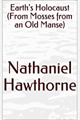Earth's Holocaust (From Mosses from an Old Manse) Kindle Edition