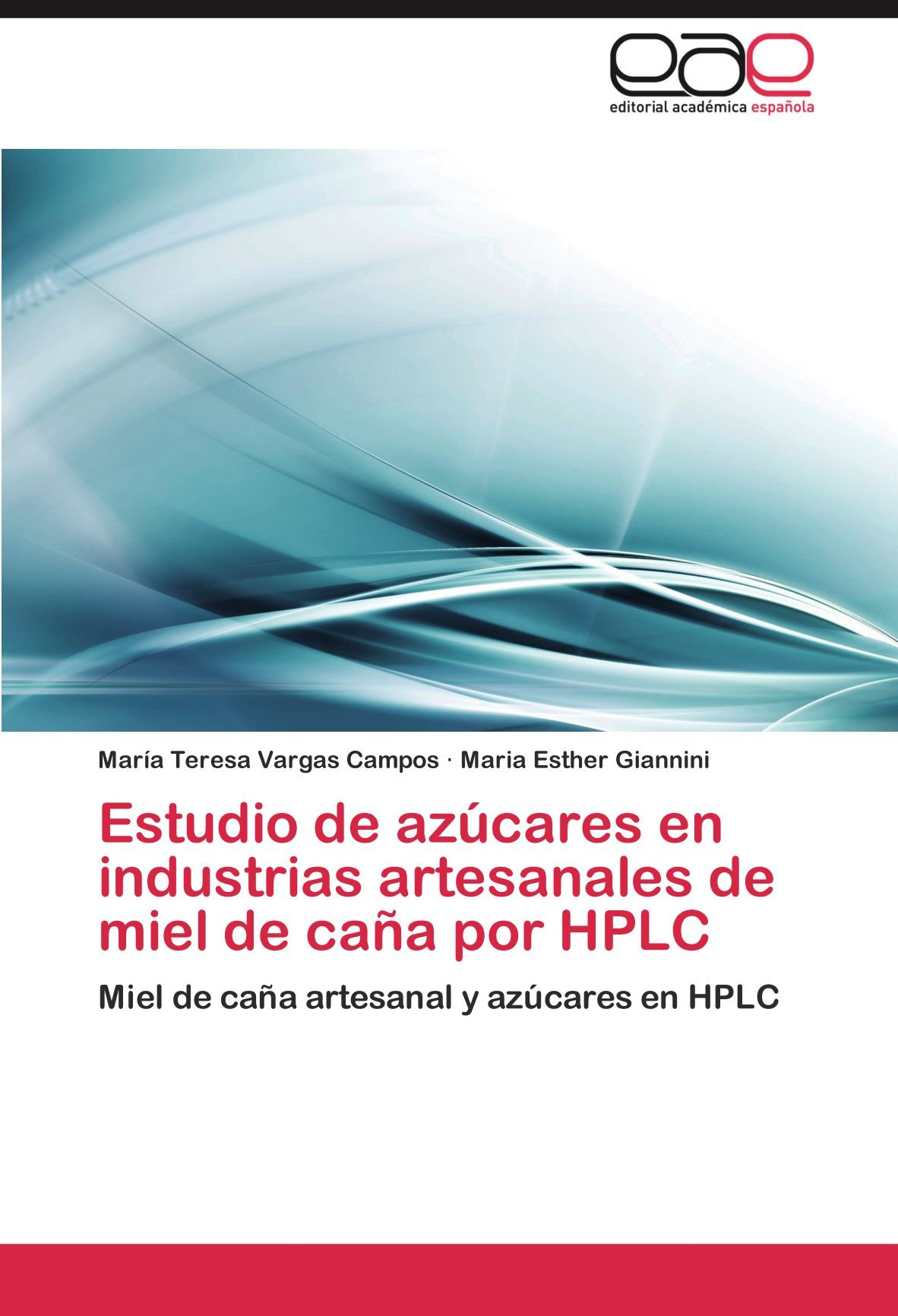 Estudio de azúcares en industrias artesanales de miel de caña por HPLC: Amazon.es: Vargas Campos María Teresa, Giannini Maria Esther: Libros
