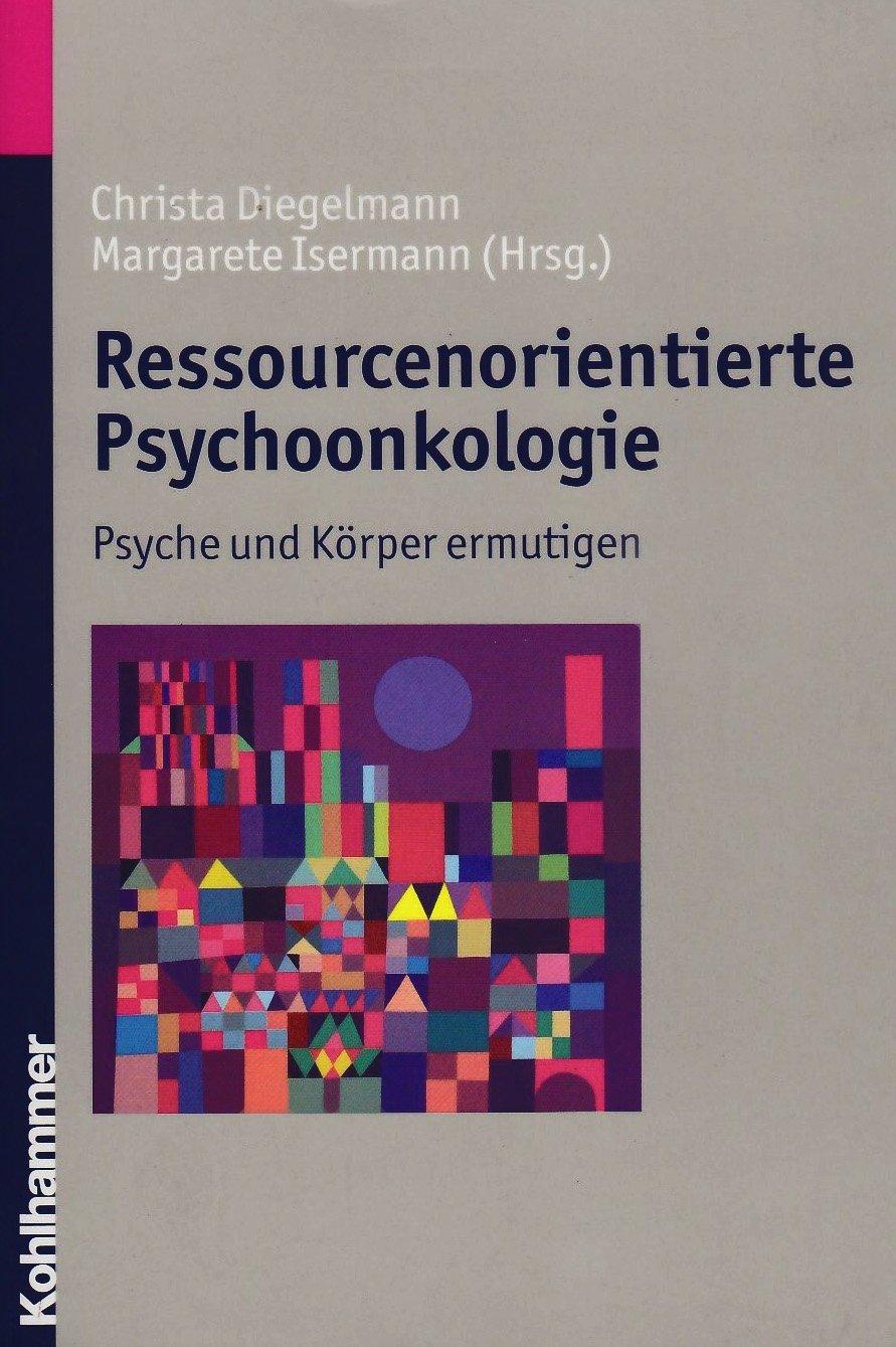 Ressourcenorientierte Psychoonkologie: Psyche und Körper ermutigen
