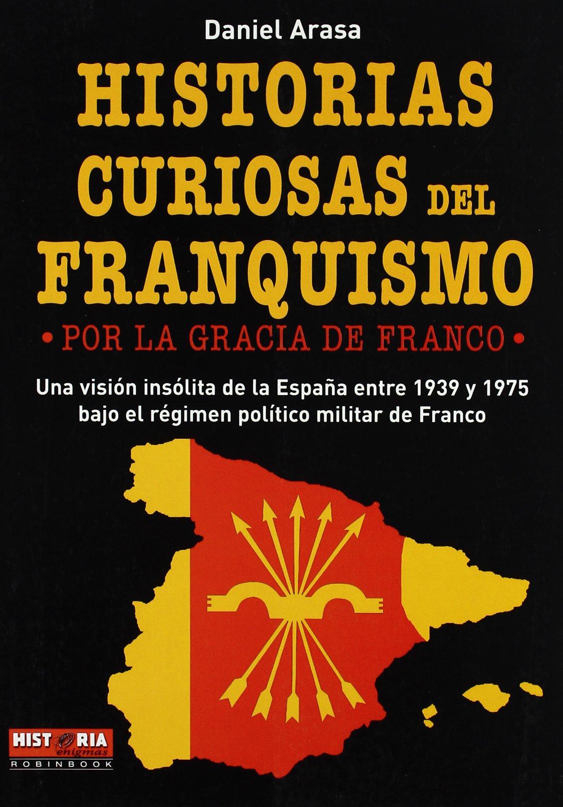 Historias curiosas del franquismo Misterios Historicos: Amazon.es: Daniel Arasa, Daniel Arasa: Libros