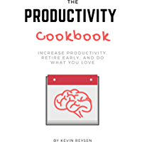 The Productivity Cookbook: Increase Productivity, Retire Early, and Do What You Love (English Edition)