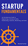 Startup Fundamentals: An Introductory Guide to Registering a Startup in India, Fundraising, Taxation, Marketing, and Sales (English Edition)