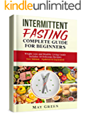 Intermittent Fasting: Weight Loss and Healthy Living Guide. NEW EDITION. Includes 50 Delicious Low Carb Recipes (What to Eat on Fast Days, Intermittent ... Lifestyle, Benefits, Results, Autophagy)