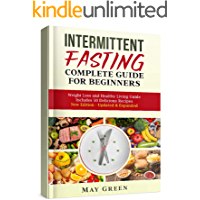 Intermittent Fasting: Weight Loss and Healthy Living Guide. NEW EDITION. Includes 50 Delicious Recipes (What to Eat on Fast Days, Intermittent Fasting Lifestyle, Benefits, Results, Autophagy)