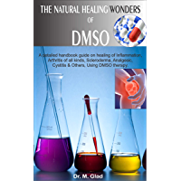 THE NATURAL HEALING WONDERS OF DMSO.: A detailed handbook guide on healing of Inflammation, Arthritis of all kinds…