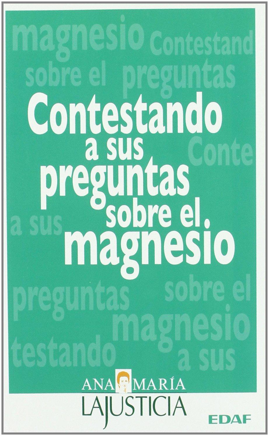 Contestando a sus preguntas sobre el magnesio (Spanish Edition): Ana Maria Lajusticia: 9788441420984: Amazon.com: Books