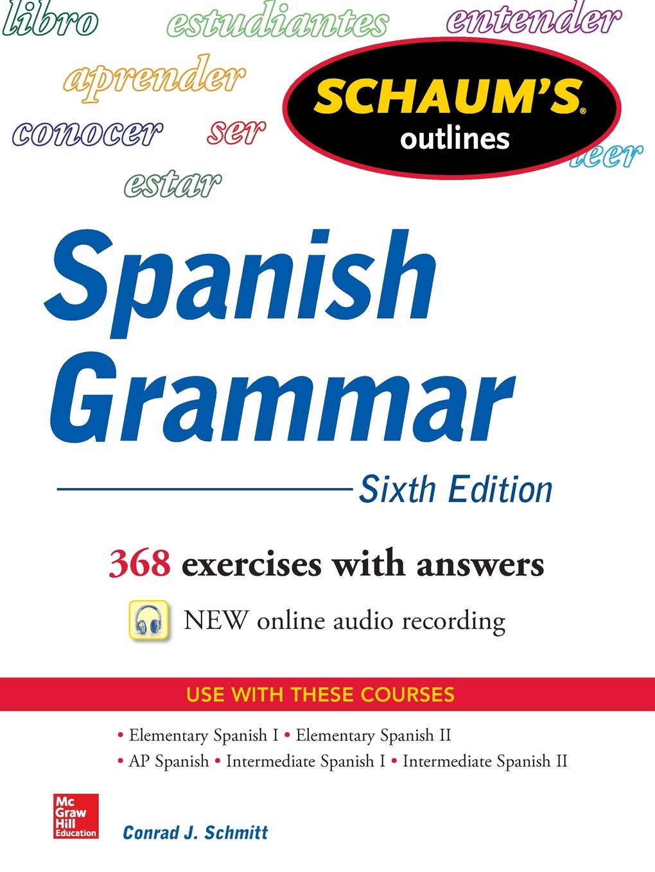 Schaum's Outline of Spanish Grammar, 6th Edition (Schaum's Outlines):  Amazon.co.uk: Conrad Schmitt: 9780071830416: Books