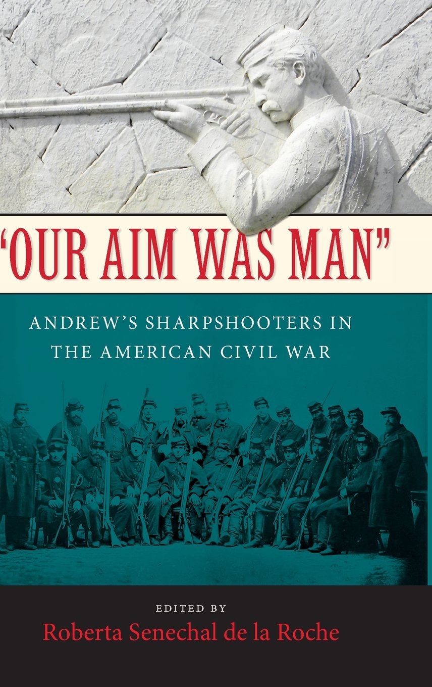 """Read Online """"Our Aim Was Man"""": Andrew's Sharpshooters in the American Civil War pdf"""