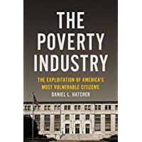 The Poverty Industry: The Exploitation of America's Most Vulnerable Citizens