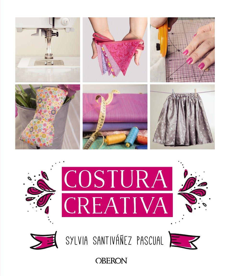 Costura creativa (Singulares (anaya)): Amazon.es: Santiváñez Pascual, Sylvia: Libros