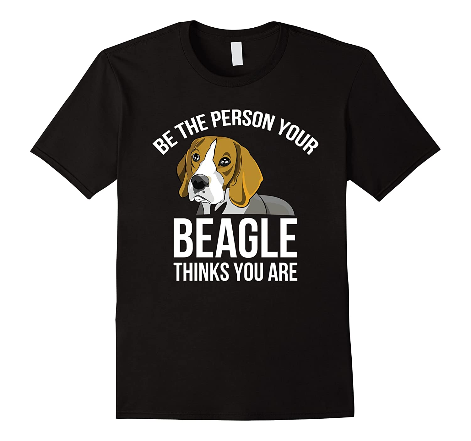 Be The Person Your Beagle Thinks You Are T-shirt-Vaci