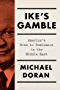 Ike's Gamble: America's Rise to Dominance in the Middle East (English Edition)