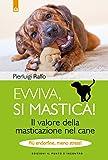 Evviva, si mastica! Il valore della masticazione nel cane. Più endorfine, meno stress! Ediz. illustrata