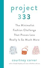 Project 333: The Minimalist Fashion Challenge That Proves Less Really is So Much More Kindle Edition