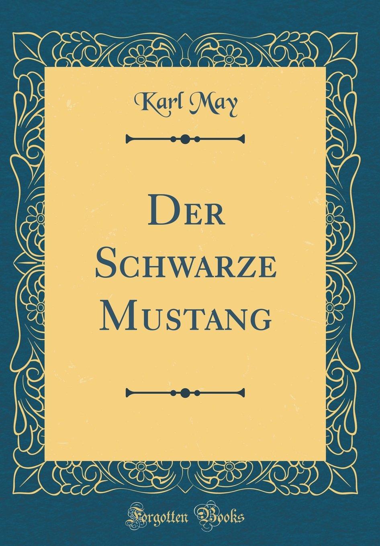 Der Schwarze Mustang (Classic Reprint)