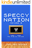 Speccy Nation Volume 2: The Digital Decade