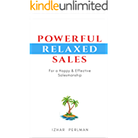Powerful Relaxed Sales: For a Happy & Effective Salesmanship