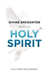 Divine Encounter with the Holy Spirit Kindle Edition