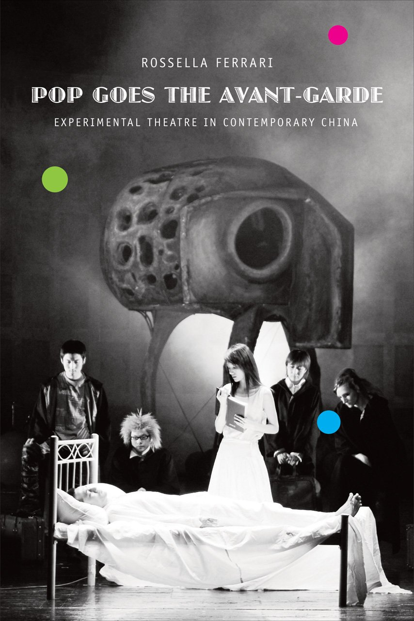 Read Online Pop Goes the Avant-Garde: Experimental Theater in Contemporary China (Enactments) ebook