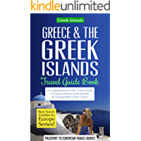 Greece Travel Guide: Greece & the Greek Islands Travel Guide Book: A Comprehensive 5-Day Travel Guide to Greece and the Greek Islands & Unforgettable Greek ... Guides to Europe Series Book Book 20)