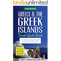 Greek Islands: Greece & the Greek Islands Travel Guide Book: A Comprehensive 5-Day Travel Guide to Greece and the Greek Islands & Unforgettable Greek Travel ... Guides to Europe Series Book Book 20)